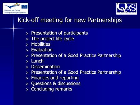 Kick-off meeting for new Partnerships  Presentation of participants  The project life cycle  Mobilities  Evaluation  Presentation of a Good Practice.