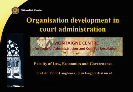 Organisation development in court administration www.irsig.cnr.it Faculty of Law, Economics and Goverenance prof. dr Philip Langbroek, p.m.langbroek at.