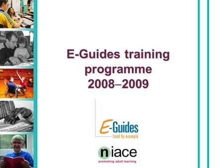 E-Guides training programme 2008  2009. Programme aims The programme aims to drive improvement in teaching and learning by increasing the effective use.