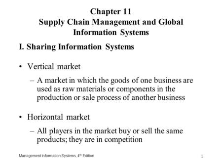 Management Information Systems, 4 th Edition 1 I. Sharing Information Systems Vertical market –A market in which the goods of one business are used as.