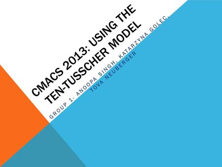 CMACS 2013: USING THE TEN-TUSSCHER MODEL GROUP 1- ANOOPA SINGH, KATARZYNA GOLEC, TOVA NEUBERGER.