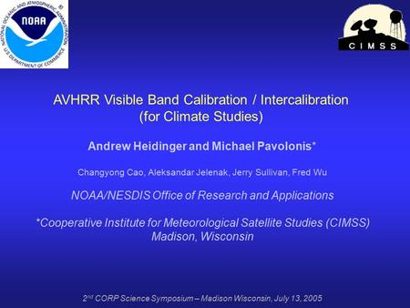 AVHRR Visible Band Calibration / Intercalibration (for Climate Studies) Andrew Heidinger and Michael Pavolonis* Changyong Cao, Aleksandar Jelenak, Jerry.