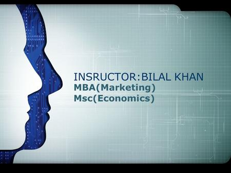MBA(Marketing) Msc(Economics) INSRUCTOR:BILAL KHAN.