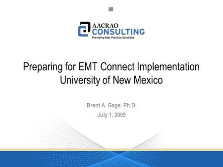 University of New Mexico Report July 1, 2009 1 Preparing for EMT Connect Implementation University of New Mexico Brent A. Gage, Ph.D. July 1, 2009.