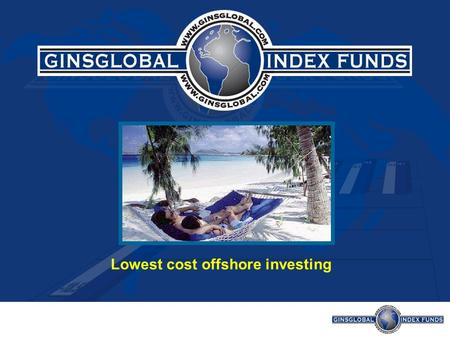 Lowest cost offshore investing. Why invest with an Index? TransparencyTransparency PerformancePerformance CostCost.