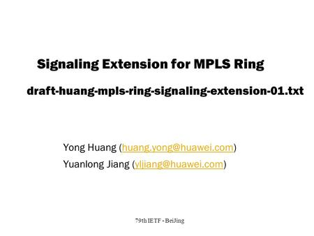 Copyright © 2004 Juniper Networks, Inc. Proprietary and Confidentialwww.juniper.net 1 79th IETF - BeiJing Signaling Extension for MPLS Ring Yong Huang.