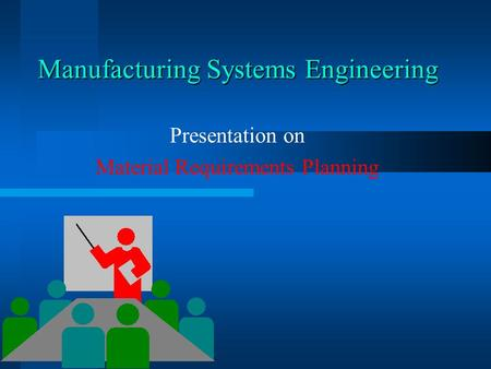 Manufacturing Systems Engineering Presentation on Material Requirements Planning.