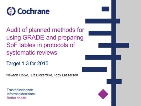 Trusted evidence. Informed decisions. Better health. Audit of planned methods for using GRADE and preparing SoF tables in protocols of systematic reviews.