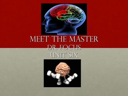 Meet the master Dr. Focus Unit Six. Strategies Welcome back! So, you heard that you have a free gym pass? Before you can enter the gym, I want to teach.