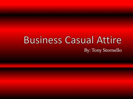 By: Tony Stornello. When you dress business casual it has to be crisp, neat, and appropriate. Try to avoid tight or baggy clothing. Business casual is.