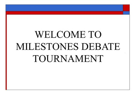 WELCOME TO MILESTONES DEBATE TOURNAMENT. Qualifications for Judging RELAX!  You are fully qualified and you are brave!  It's not your job to be a debate.