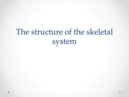 The structure of the skeletal system. Functions of the skeleton The skeleton performs many functions in the body. Shape – The skeleton gives us our shape.