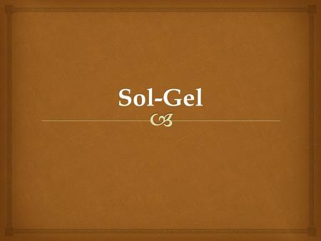 Sol-Gel.  - Why Sol-Gel..? ApplicationsConventional methods Glass preparation and ceramics High temparature, thermal decomposition, limited materials.