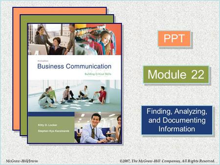 McGraw-Hill/Irwin PPT Module 22 Finding, Analyzing, and Documenting Information ©2007, The McGraw-Hill Companies, All Rights Reserved.