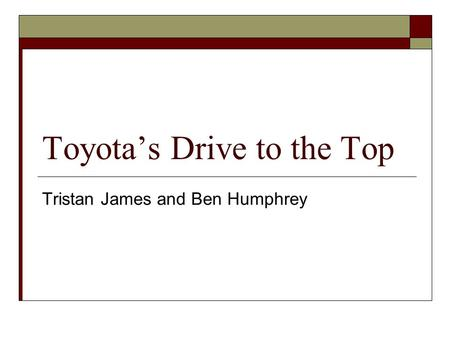 Toyota's Drive to the Top Tristan James and Ben Humphrey.