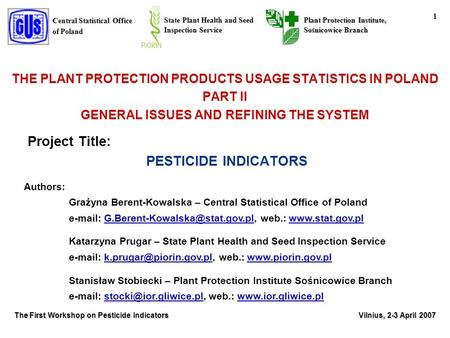 Central Statistical Office of Poland State Plant Health and Seed Inspection Service Plant Protection Institute, Sośnicowice Branch 1 The First Workshop.