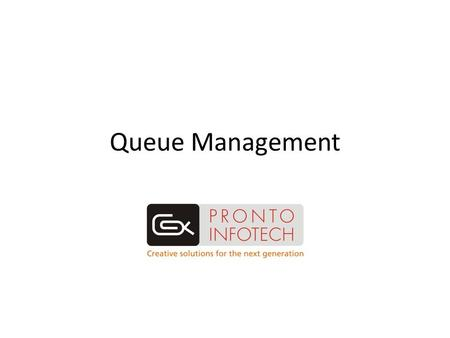 Queue Management. Queue management Process Token Generation while customer walks in Token number generation Number allocated to the service executive.