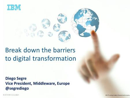 © 2015 IBM Corporation IBM PureApplication Executive Symposium Diego Segre Vice President, Middleware, Break down the barriers to digital.