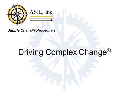 Supply Chain Professionals Driving Complex Change ®