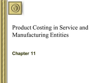Product Costing in Service and Manufacturing Entities Chapter 11.