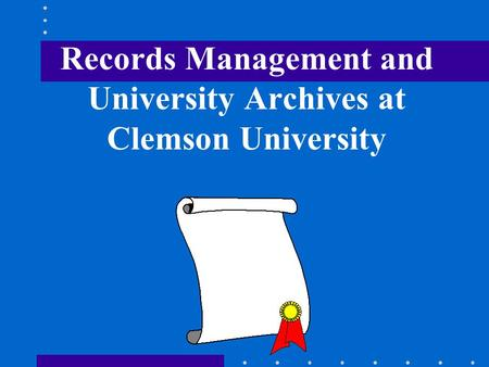 Records Management and University Archives at Clemson University.