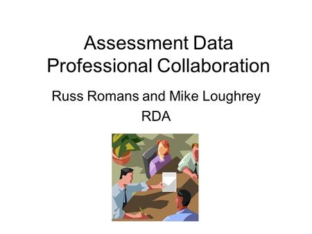 Assessment Data Professional Collaboration Russ Romans and Mike Loughrey RDA.