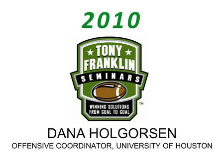 DANA HOLGORSEN OFFENSIVE COORDINATOR, UNIVERSITY OF HOUSTON 2010.