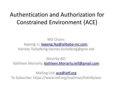 Authentication and Authorization for Constrained Environment (ACE) WG Chairs: Kepeng Li, Hannes