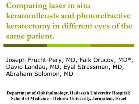 Comparing laser in situ keratomileusis and photorefractive keratectomy in different eyes of the same patient. Joseph Frucht-Pery, MD, Faik Orucov, MD*,