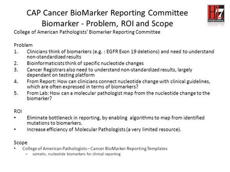 CAP Cancer BioMarker Reporting Committee Biomarker - Problem, ROI and Scope College of American Pathologists' Biomarker Reporting Committee Problem 1.Clinicians.