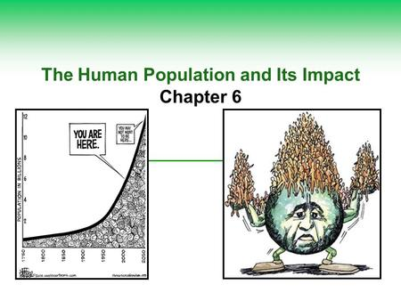 The Human Population and Its Impact Chapter 6. Let's watch a couple of videos…  National Geographic - 7 Billion National Geographic - 7 Billion  Visualizing.