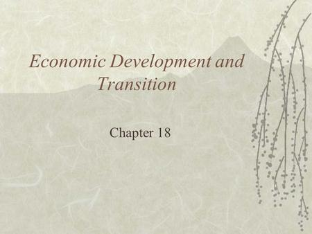 Economic Development and Transition Chapter 18. Levels of Development  Developed Nations –Northern countries –Industrial countries –First and Second.