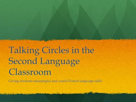 Talking Circles in the Second Language Classroom Giving students meaningful and useful French language skills.