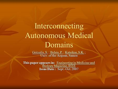 Interconnecting Autonomous Medical Domains Gritzalis, S.Gritzalis, S. ; Belsis, P. ; Katsikas, S.K. ; Univ. of the Aegean, Samos Belsis, P.Katsikas, S.K.
