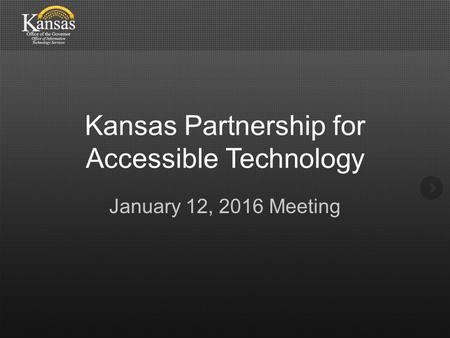Kansas Partnership for Accessible Technology January 12, 2016 Meeting.