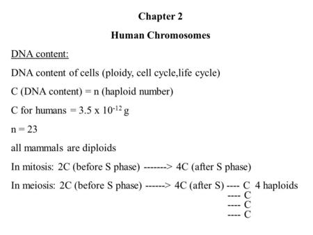 Chapter 2 Human Chromosomes DNA content: DNA content of cells (ploidy, cell cycle,life cycle) C (DNA content) = n (haploid number) C for humans = 3.5 x.