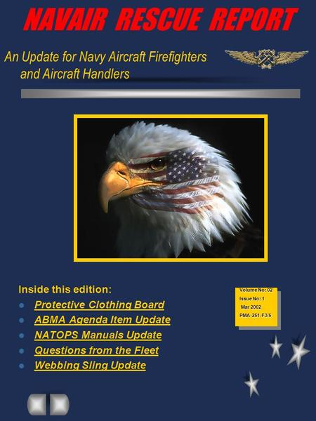 NAVAIR RESCUE REPORT An Update for Navy Aircraft Firefighters and Aircraft Handlers Inside this edition: Protective Clothing Board ABMA Agenda Item Update.