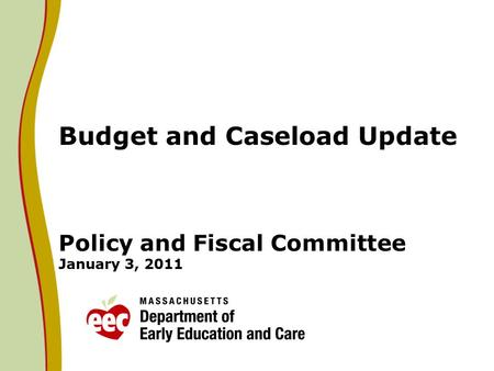 Budget and Caseload Update Policy and Fiscal Committee January 3, 2011.