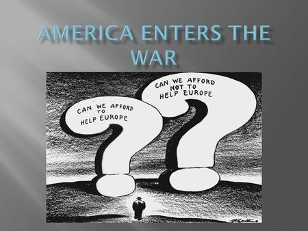  Neutrality Act of 1939  Cash and Carry – warring nations could purchase weapons from the United States if they paid cash and carried them on their.
