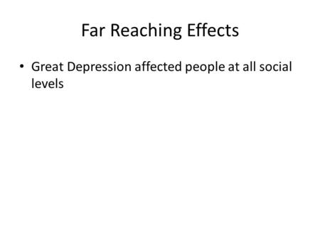 Far Reaching Effects Great Depression affected people at all social levels.