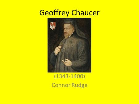 "Geoffrey Chaucer (1343-1400) Connor Rudge. Early Life Born in 1343 to John Chaucer and Agnes Copton First ""Chaucer Life Record"" (of 500+ known) was household."