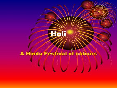 Holi A Hindu Festival of colours. What do we know about Hinduism?