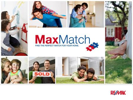 What is RE/MAX MaxMatch? Step 1 Enter your location, property type and number of bedrooms Step 2 Get instant matches between your home and a number of.