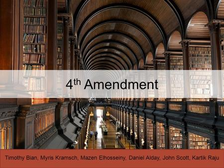 4 th Amendment Timothy Bian, Myris Kramsch, Mazen Elhosseiny, Daniel Alday, John Scott, Kartik Raju.