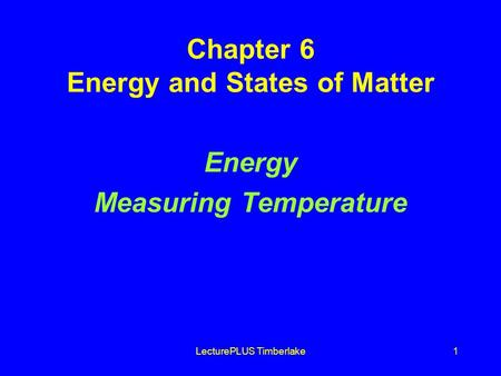 LecturePLUS Timberlake1 Chapter 6 Energy and States of Matter Energy Measuring Temperature.