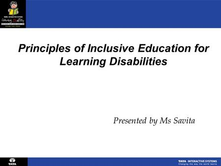 Principles of Inclusive Education for Learning Disabilities Presented by Ms Savita.
