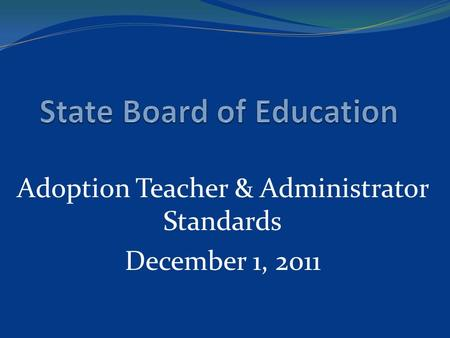 Adoption Teacher & Administrator Standards December 1, 2011.
