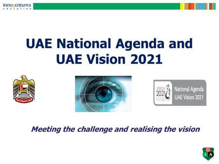 UAE National Agenda and UAE Vision 2021 Meeting the challenge and realising the vision.
