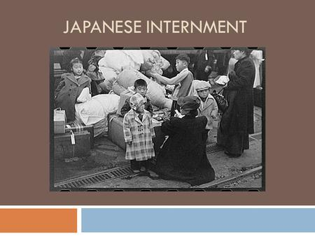 JAPANESE INTERNMENT. Pearl Harbor's Impact on the Japanese  Anti-Japanese sentiments have existed in the United States for several decades prior to the.