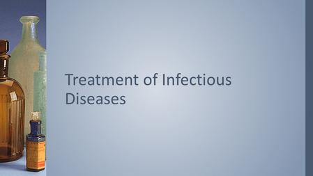 Treatment of Infectious Diseases. ›Drugs used to treat bacterial diseases are grouped into categories based on their modes of action Treatment of Bacterial.